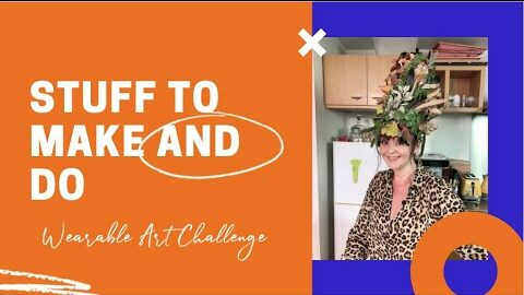 Stuff To Make And Do Episode 1: Wearable Arts Challenge